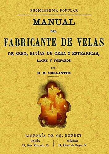 Manual del fabricante de velas de sebo, bujias de cera y estearicas, lacre y fosforo. Edicion Facsimilar (Spanish Edition) (Spanish) Paperback – January 1, ...