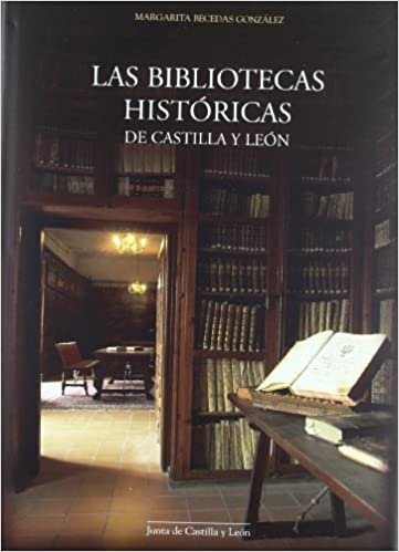 Las Bibliotecas Historicas de Castilla y Leon (Spanish Edition): Margarita Becedas González: 9788497183949: Amazon.com: Books