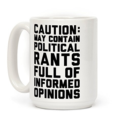 Caution: May Contain Political Rants Full of Informed Opinions 15 OZ Coffee Mug by LookHUMAN