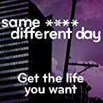 Same ----, Different Day: Get the Life You Want | Mark Palmer,Scott Solder