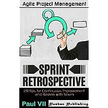 Agile Retrospectives:  Sprint Retrospective: 29 tips for continuous improvement with Scrum (agile retrospectives, agile software development, agile scrum, ... scrum master, scrum, agile development)