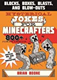 Hysterical Jokes for Minecrafters: Blocks, Boxes, Blasts, and Blow-Outs