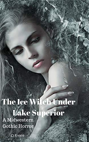 The Ice Witch Under Lake Superior: A Midwestern Gothic Horror by [Evans, Cj]