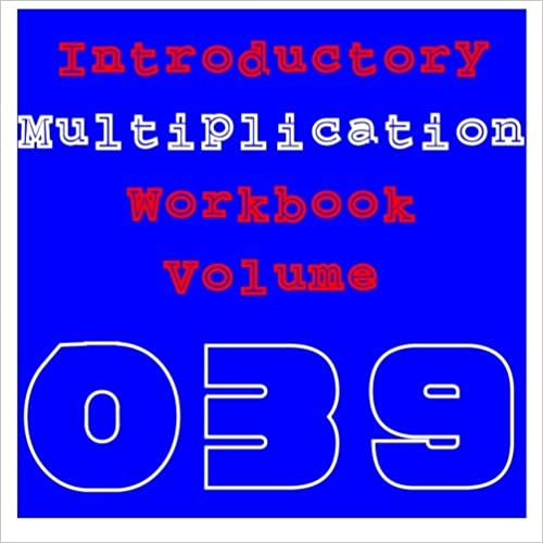 Introductory Multiplication: Volume 039: Volume 39 (Workbook)