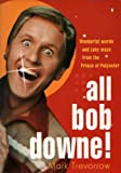 img - for All Bob Downe! Wonderful words and zany ways from the Prince of Polyester book / textbook / text book