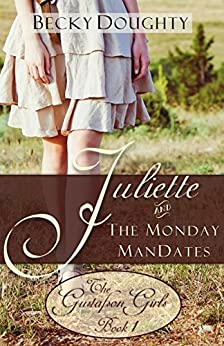 Juliette and the Monday ManDates: Contemporary Christian Romance (The Gustafson Girls Sisters Series Book 1) by [Doughty, Becky]