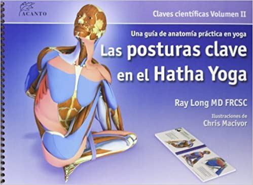 Los músculos clave en el hatha yoga by Ray Long 2008-02-01 ...