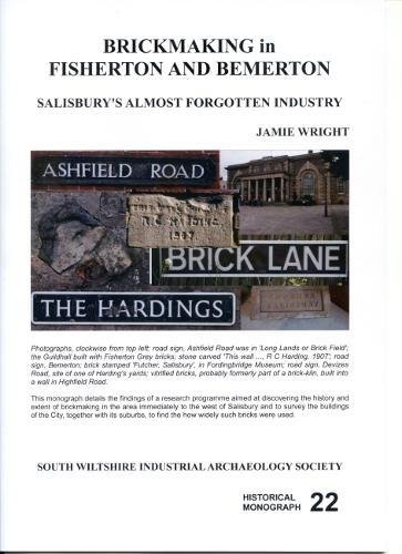 Brickmaking in Fisherton and Bemerton: Salisbury's almost forgotten industry (Historical monograph)