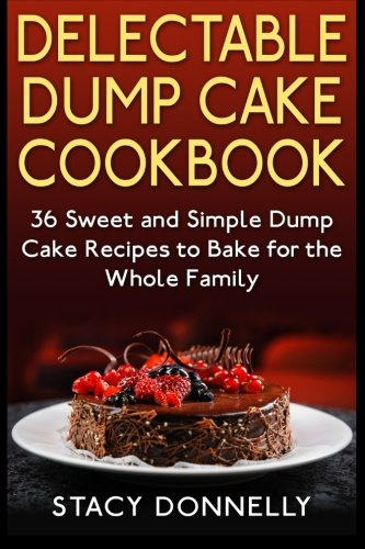 Recipe Dump Cake - Delectable Dump Cake Cookbook: 36 Sweet