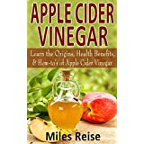 Apple Cider Vinegar: Learn the Origins, Health Benefits, & How-to's of Apple Cider Vinegar, with 5 Apple Cider Vinegar Recipes! (Apple Cider Vinegar, Health ... (The Natural Health Benefits Series Book 3)