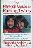 The Parent's Guide to Raising Twins, Elizabeth Friedrich and Cherry Rowland, 0312596618