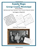 Family Maps of George County, Mississippi, Deluxe Edition : With Homesteads, Roads, Waterways, Towns, Cemeteries, Railroads, and More, Boyd, Gregory A., 1420315374