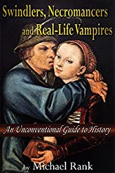 Swindlers, Necromancers, and Real-Life Vampires: An Unconventional Guide to History