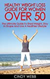 Weight Loss For Women: Healthy Weight Loss Guide For Women Over 50: The Ultimate Guide To Shed Weight, Stay In Shape And Live A Healthier Lifestyle (How to Drop Pounds, Step by Step Weight Loss Guide