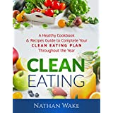 CLEAN EATING: A Healthy Cookbook and Recipes Guide to Complete Your Clean Eating Plan Throughout the Year
