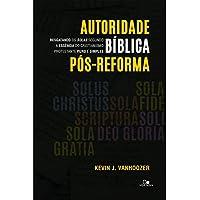 Autoridade Bíblica Pós-Reforma. Resgatando os Solas Segundo a Essência do Cristianismo Protestante Puro e Simples