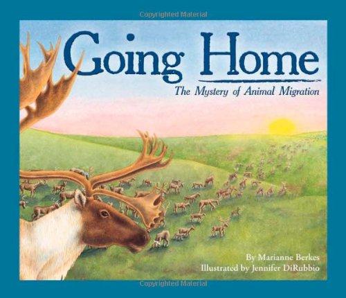 Going Home: The Mystery of Animal Migration [Marianne Berkes] (Tapa Blanda)