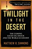 Twilight in the Desert, Matthew R. Simmons, 0471790184