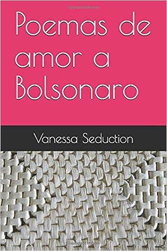 Poemas de amor a Bolsonaro (Portuguese Edition): Vanessa ...