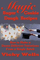 Magic Sugar Cookie Dough Recipes: How to Make a Dozen Different Variations from a Single Batch (Victoria House Bakery Secrets) (Volume 2) Paperback
