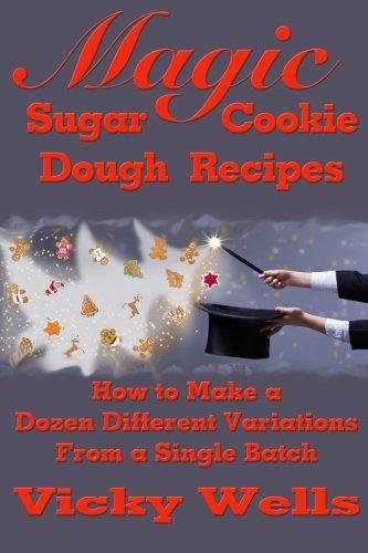 Magic Sugar Cookie Dough Recipes: How to Make a Dozen Different Variations from a Single Batch (Victoria House Bakery Secrets) (Volume (2 Dozen Sugar)