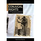 Conjugal Rights: Marriage, Sexuality, and Urban Life in Colonial Libreville, Gabon