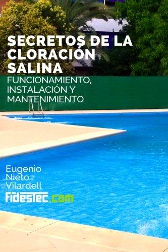 Secretos de la cloracion salina: Funcionamiento, instalación y mantenimiento (Spanish Edition) pdf