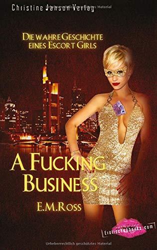 A Fucking Business - Die wahre Geschichte eines Escort Girls: Biografischer Erotik-Roman