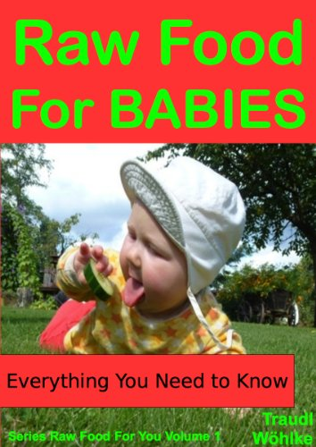 Raw Food For Babies: The Proven Natural Alternative For Happier, Healthier Infants (Raw Food For You Book 1) by Traudl Wöhlke
