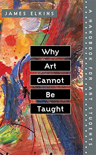 Why Art Cannot Be Taught: A Handbook for Art Students por James Elkins