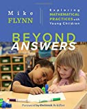 Beyond Answers: Exploring mathematical practices with young children