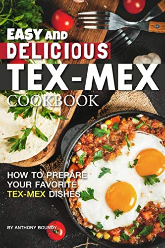 Easy and Delicious Tex-Mex Cookbook: How to Prepare Your Favorite Tex-Mex Dishes ()