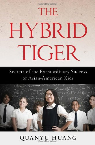 The Hybrid Tiger: Secrets of the Extraordinary Success of Asian-American Kids