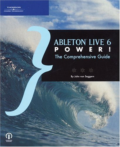 Ableton Live 6 Power!: The Comprehensive Guide -