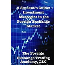 A Student's Guide: Investment Strategies in the Foreign Exchange Market