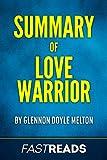 Summary of Love Warrior (Oprah's Book Club): by Glennon Doyle Melton   Includes Key Takeaways & Analysis