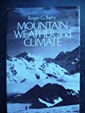 Mountain Weather and Climate, Barry, Roger G., 0416737307