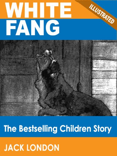 White Fang: The Bestselling Children Story (Illustrated)