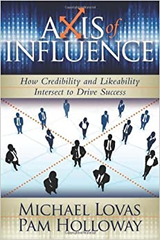 Book Axis of Influence: How Credibility and Likeability Intersect to Drive Success by Michael Lovas (2009-04-01)