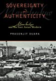 img - for Sovereignty and Authenticity: Manchukuo and the East Asian Modern (State & Society in East Asia) 1st Paperback Edit edition by Duara, Prasenjit (2004) Paperback book / textbook / text book
