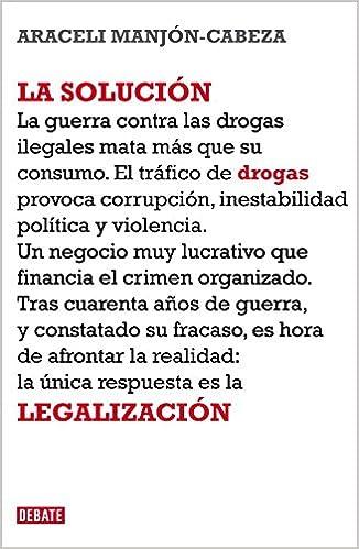La Solución: La Legalización De Las Drogas por Araceli Manjón-cabeza epub