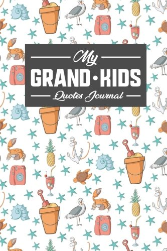 Download My Grandkid's Quotes Journal: Daily Quote Journal, Quote Journal For Women, Quotable Quotes Book, Quotes Journal, Sayings From Your Grandchildren, For ... (My Grandkid's Quotes Journals) (Volume 62) ebook