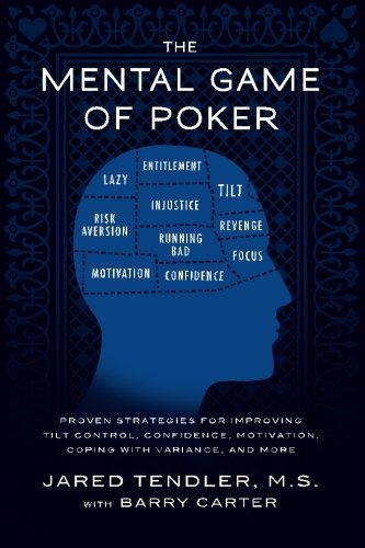 The Mental Game of Poker: Proven Strategies for Improving Tilt Control, Confidence, Motivation, Coping with Variance, and More ()