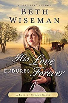 His Love Endures Forever (A Land of Canaan Novel Book 3) by [Wiseman, Beth]