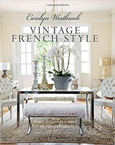 Vintage French Style - Carolyn Westbrook #frenchcountry #decoratingbook