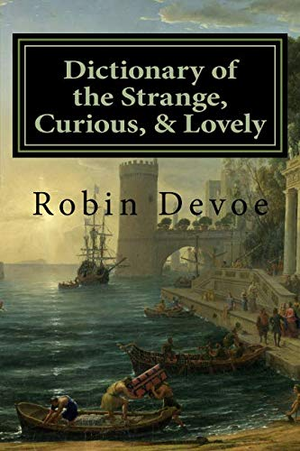 Dictionary of the Strange, Curious & Lovely (Highly Selective Dictionary)
