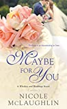 Maybe for You: A Whiskey and Weddings Novel by  Nicole McLaughlin in stock, buy online here