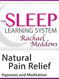 Natural Pain Relief, Hypnosis & Meditation (The Sleep Learning System with Rachael Meddows)