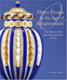 img - for Object Design in the Age of Enlightenment: The History of the Royal Free Drawing School in Paris by Ulrich Leben (2005-02-02) book / textbook / text book