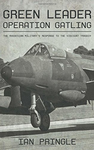 Green Leader: Operation Gatling, the Rhodesian Military's Response to the Viscount Tragedy pdf epub
